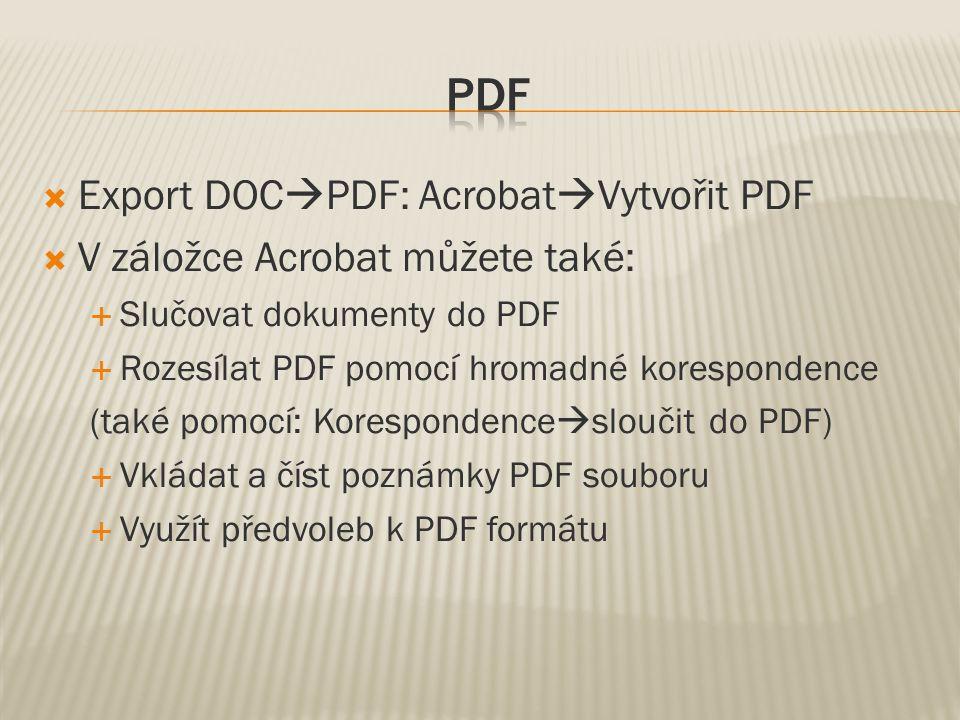  Export DOC  PDF: Acrobat  Vytvořit PDF  V záložce Acrobat můžete také:  Slučovat dokumenty do PDF  Rozesílat PDF pomocí hromadné korespondence (také pomocí: Korespondence  sloučit do PDF)  Vkládat a číst poznámky PDF souboru  Využít předvoleb k PDF formátu