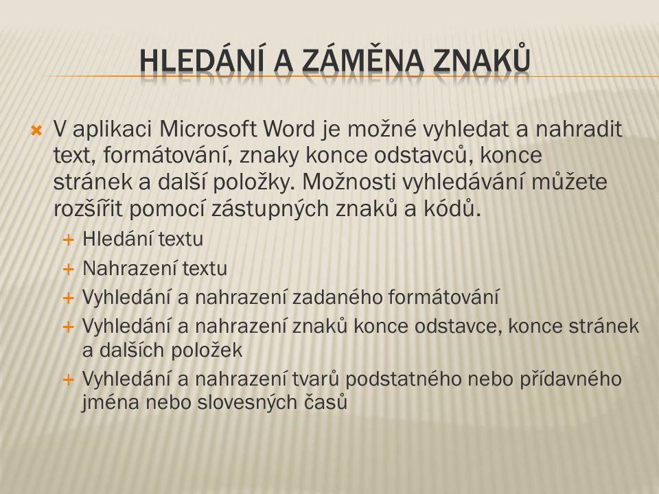  V aplikaci Microsoft Word je možné vyhledat a nahradit text, formátování, znaky konce odstavců, konce stránek a další položky. Možnosti vyhledávání