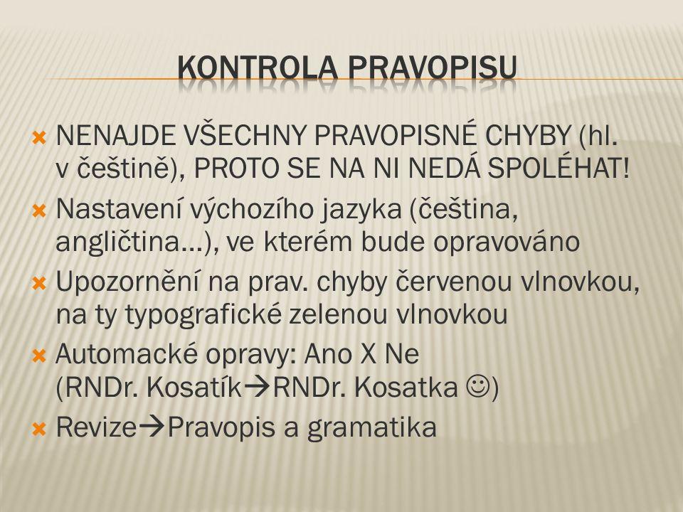  NENAJDE VŠECHNY PRAVOPISNÉ CHYBY (hl. v češtině), PROTO SE NA NI NEDÁ SPOLÉHAT.