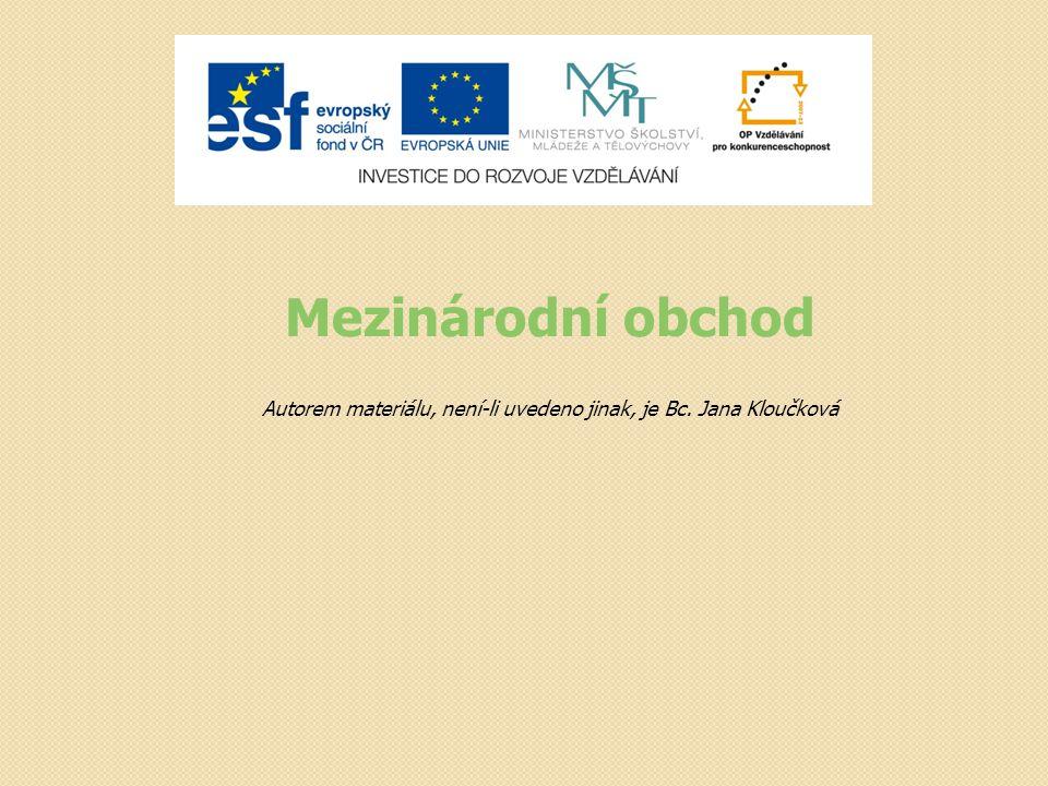 Mezinárodní obchod Autorem materiálu, není-li uvedeno jinak, je Bc. Jana Kloučková