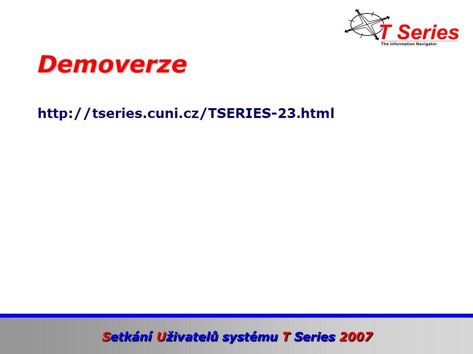 Setkání Uživatelů systému T Series 2007 http://tseries.cuni.cz/TSERIES-23.html Demoverze