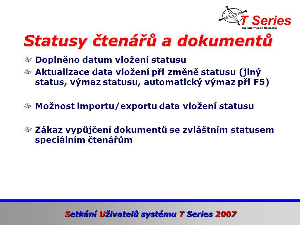 Setkání Uživatelů systému T Series 2007 Možnost vyřazení pouze určité části dokumentů navržených k vyřazení (vyhledávání podle masky) Tisk seznamu dokumentů navržených k vyřazení Možnost nastavení vzhledu seznamu (řídící tabulka WDRWNO-TABLE) Možnost vyhledání podle masky Úbytkové seznamy – doplněna další pole a vyhledávání podle masky Úpravy ve vyřazování