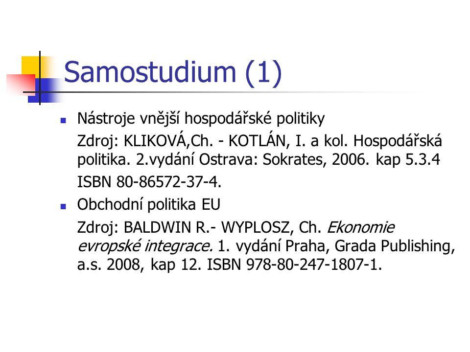 Samostudium (1) Nástroje vnější hospodářské politiky Zdroj: KLIKOVÁ,Ch. - KOTLÁN, I. a kol. Hospodářská politika. 2.vydání Ostrava: Sokrates, 2006. ka