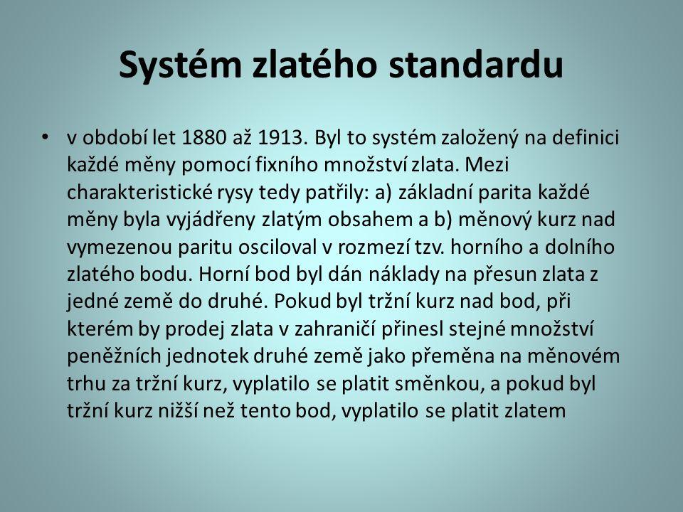 Systém zlatého standardu v období let 1880 až 1913. Byl to systém založený na definici každé měny pomocí fixního množství zlata. Mezi charakteristické