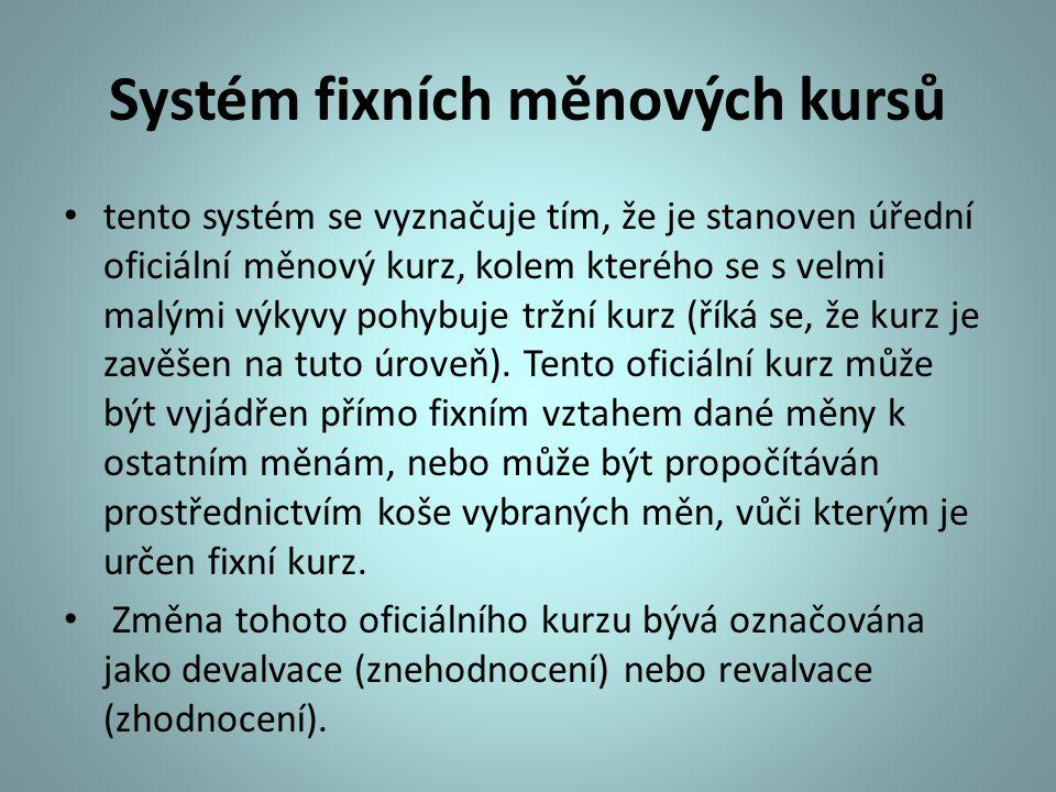 Systém fixních měnových kursů tento systém se vyznačuje tím, že je stanoven úřední oficiální měnový kurz, kolem kterého se s velmi malými výkyvy pohyb
