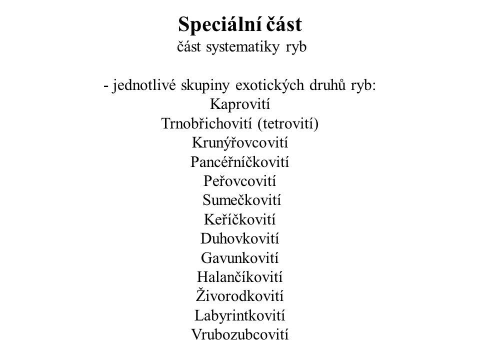 Speciální část část systematiky ryb - jednotlivé skupiny exotických druhů ryb: Kaprovití Trnobřichovití (tetrovití) Krunýřovcovití Pancéřníčkovití Peř
