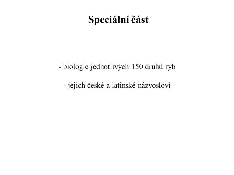- biologie jednotlivých 150 druhů ryb - jejich české a latinské názvosloví Speciální část