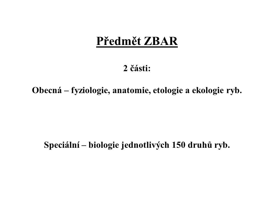 Předmět ZBAR 2 části: Obecná – fyziologie, anatomie, etologie a ekologie ryb. Speciální – biologie jednotlivých 150 druhů ryb.