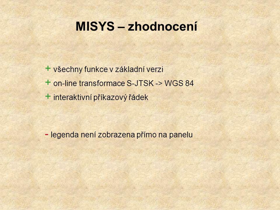 MISYS – zhodnocení + všechny funkce v základní verzi + on-line transformace S-JTSK -> WGS 84 + interaktivní příkazový řádek - legenda není zobrazena přímo na panelu