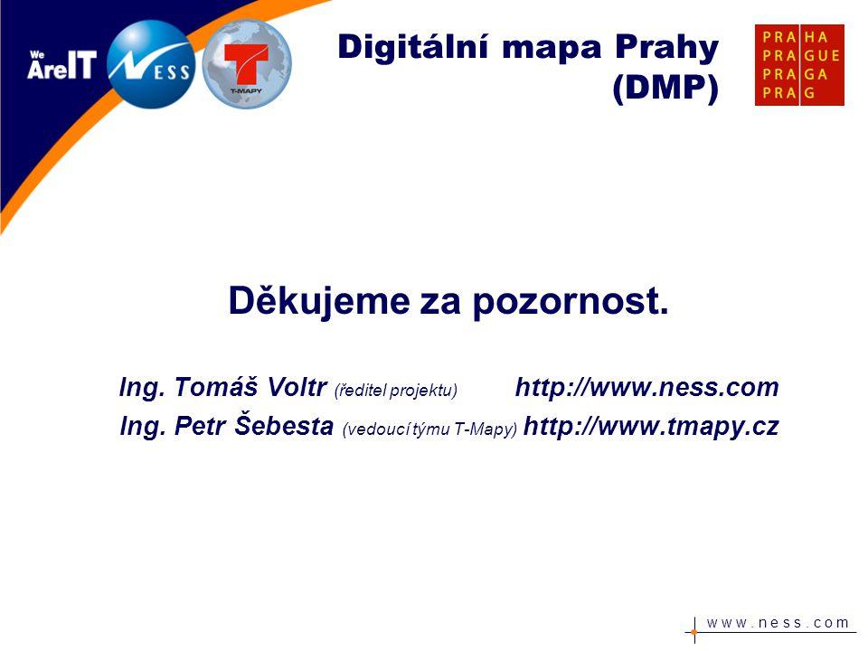 w w w. n e s s. c o m Děkujeme za pozornost. Ing. Tomáš Voltr (ředitel projektu) http://www.ness.com Ing. Petr Šebesta (vedoucí týmu T-Mapy) http://ww