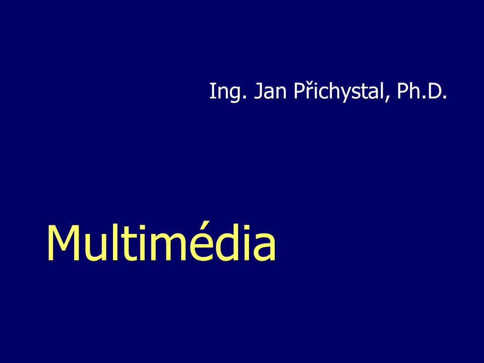 Multimédia Ing. Jan Přichystal, Ph.D.