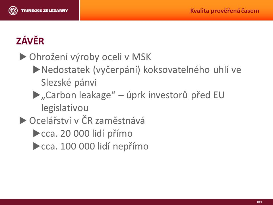 """16 Kvalita prověřená časem ZÁVĚR  Ohrožení výroby oceli v MSK  Nedostatek (vyčerpání) koksovatelného uhlí ve Slezské pánvi  """"Carbon leakage – úprk investorů před EU legislativou  Ocelářství v ČR zaměstnává  cca."""