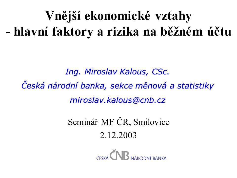 Modelové uchopení exportu a importu dvourovnicové modely exportu a importu (zboží a služeb) makroekonomický model A (endogenizace poptávky) makroekonomický model B (endogenizace poptávky) vystižení zlomů v ZO vs.