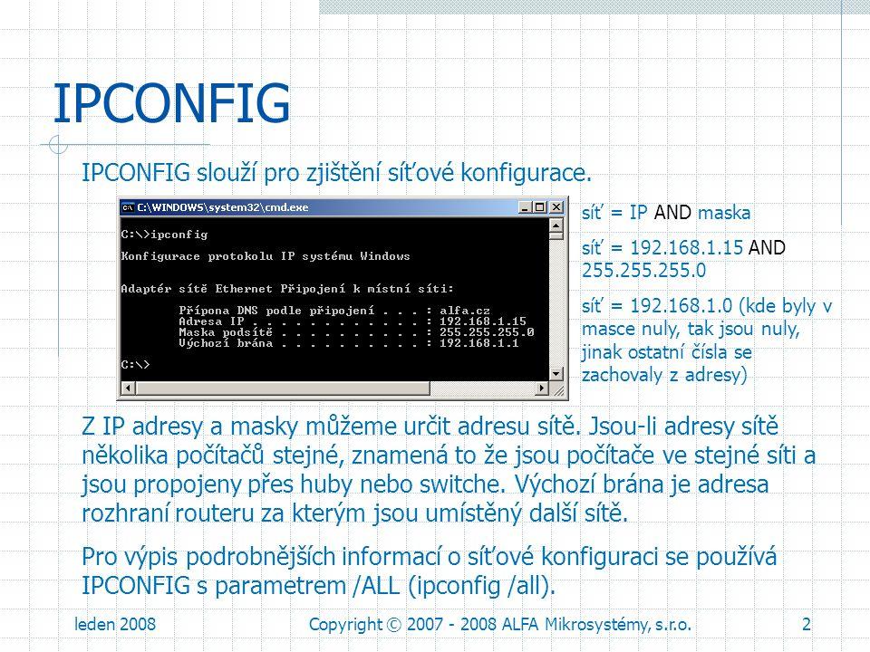 leden 2008Copyright © 2007 - 2008 ALFA Mikrosystémy, s.r.o.3 IPCONFIG Pomocí IPCONFIG si lze znovu vyžádat síťovou konfiguraci od DHCP serveru.