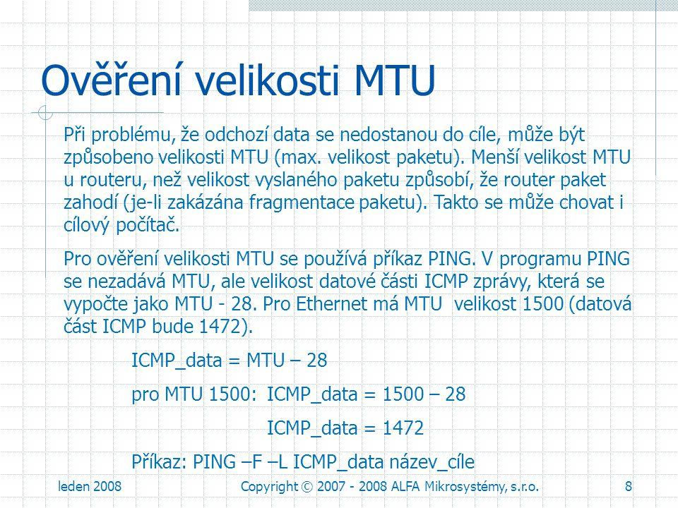 leden 2008Copyright © 2007 - 2008 ALFA Mikrosystémy, s.r.o.9 Ověření velikosti MTU Ověření velikosti MTU pomocí programu PING: Ověření MTU 1500.