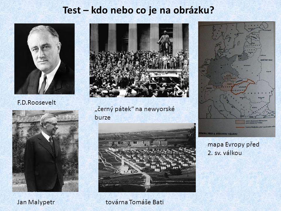 """Test – kdo nebo co je na obrázku? F.D.Roosevelt """"černý pátek"""" na newyorské burze mapa Evropy před 2. sv. válkou Jan Malypetrtovárna Tomáše Bati"""
