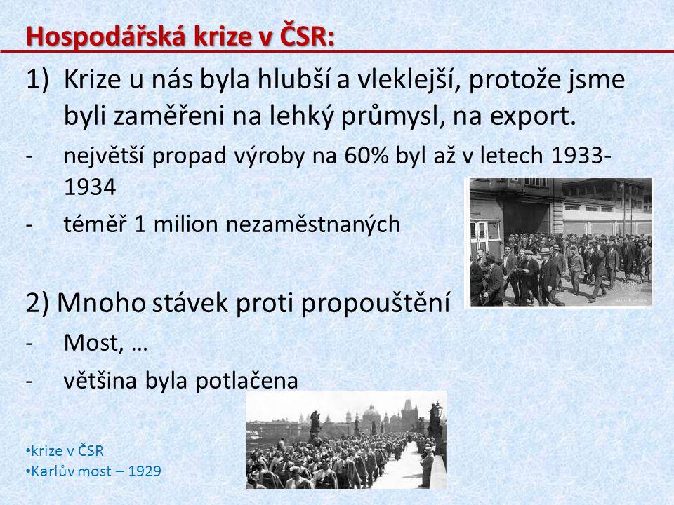 Hospodářská krize v ČSR: 1)Krize u nás byla hlubší a vleklejší, protože jsme byli zaměřeni na lehký průmysl, na export. -největší propad výroby na 60%