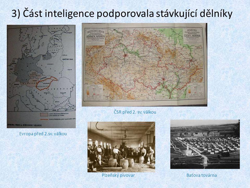 3) Část inteligence podporovala stávkující dělníky Evropa před 2.sv. válkou ČSR před 2. sv. válkou Baťova továrnaPlzeňský pivovar