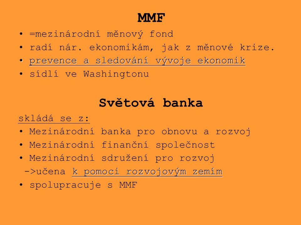 MMF =mezinárodní měnový fond radí nár. ekonomikám, jak z měnové krize. prevence a sledování vývoje ekonomikprevence a sledování vývoje ekonomik sídlí