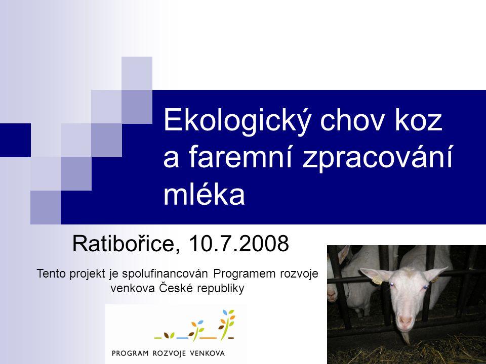 Ekologický chov koz a faremní zpracování mléka Ratibořice, 10.7.2008 Tento projekt je spolufinancován Programem rozvoje venkova České republiky