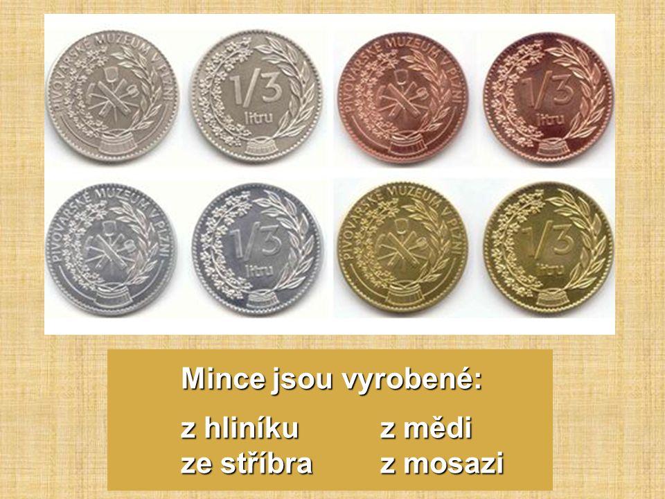 Mince jsou vyrobené: z hliníkuz mědi ze stříbraz mosazi