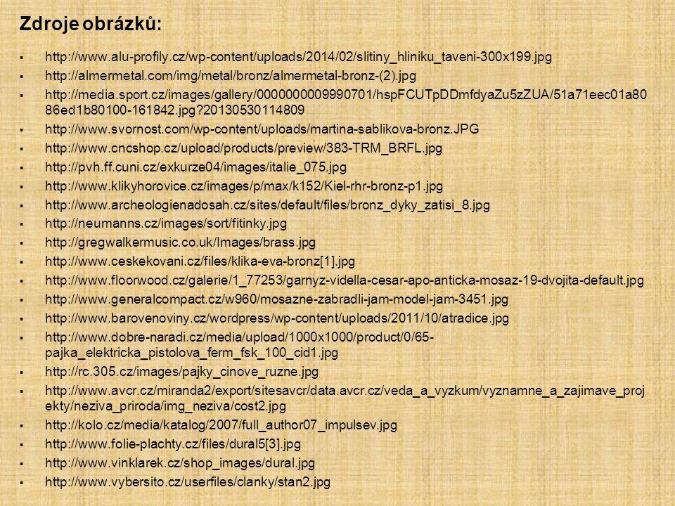 Zdroje obrázků:   http://www.alu-profily.cz/wp-content/uploads/2014/02/slitiny_hliniku_taveni-300x199.jpg   http://almermetal.com/img/metal/bronz/