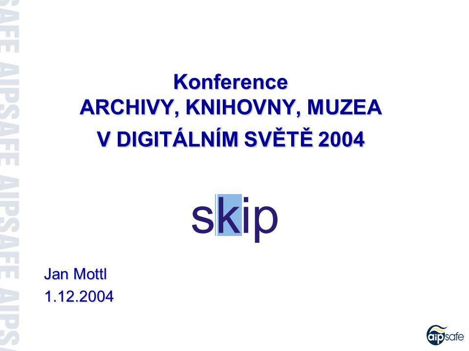 Konference ARCHIVY, KNIHOVNY, MUZEA V DIGITÁLNÍM SVĚTĚ 2004 Jan Mottl 1.12.2004