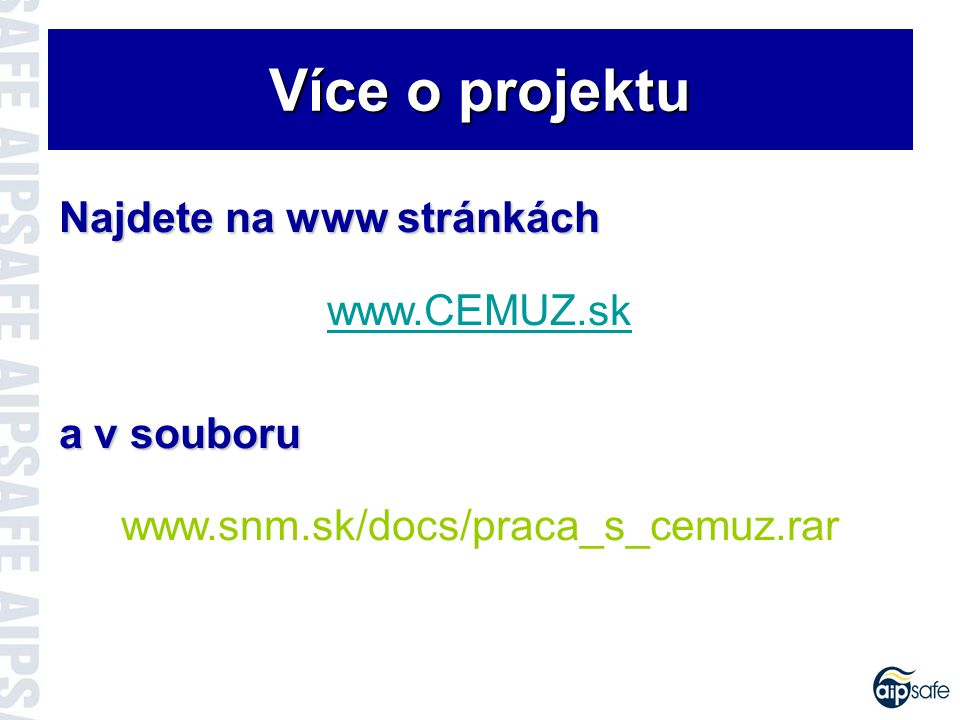 Více o projektu Najdete na www stránkách www.CEMUZ.sk a v souboru www.snm.sk/docs/praca_s_cemuz.rar