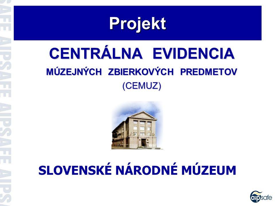 CENTRÁLNA EVIDENCIA MÚZEJNÝCH ZBIERKOVÝCH PREDMETOV (CEMUZ) SLOVENSKÉ NÁRODNÉ MÚZEUM Projekt