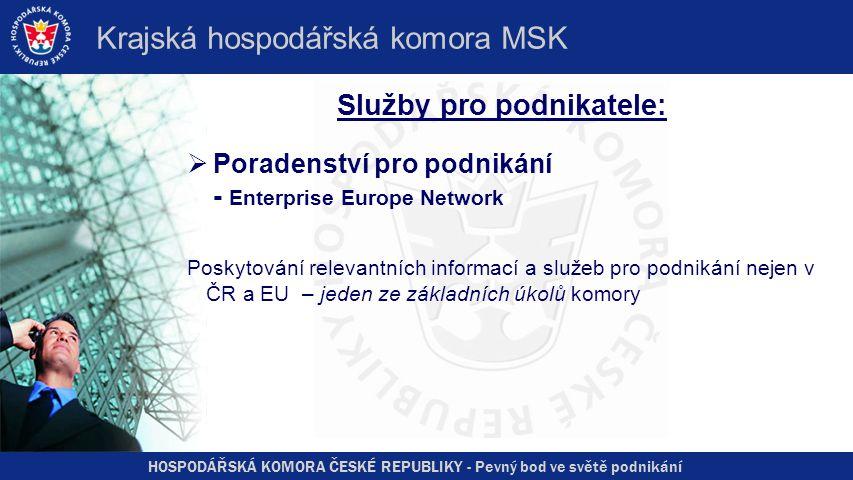 HOSPODÁŘSKÁ KOMORA ČESKÉ REPUBLIKY - Pevný bod ve světě podnikání Krajská hospodářská komora MSK Služby pro podnikatele:  Poradenství pro podnikání - Enterprise Europe Network Poskytování relevantních informací a služeb pro podnikání nejen v ČR a EU – jeden ze základních úkolů komory