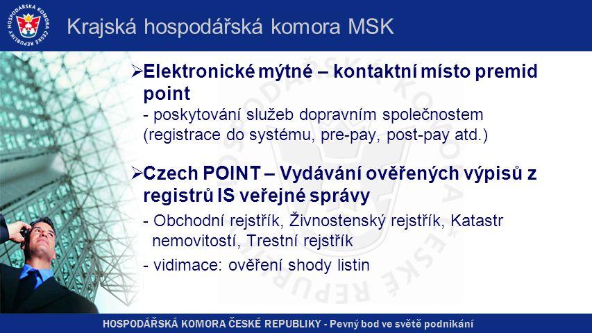 HOSPODÁŘSKÁ KOMORA ČESKÉ REPUBLIKY - Pevný bod ve světě podnikání Krajská hospodářská komora MSK  Elektronické mýtné – kontaktní místo premid point -