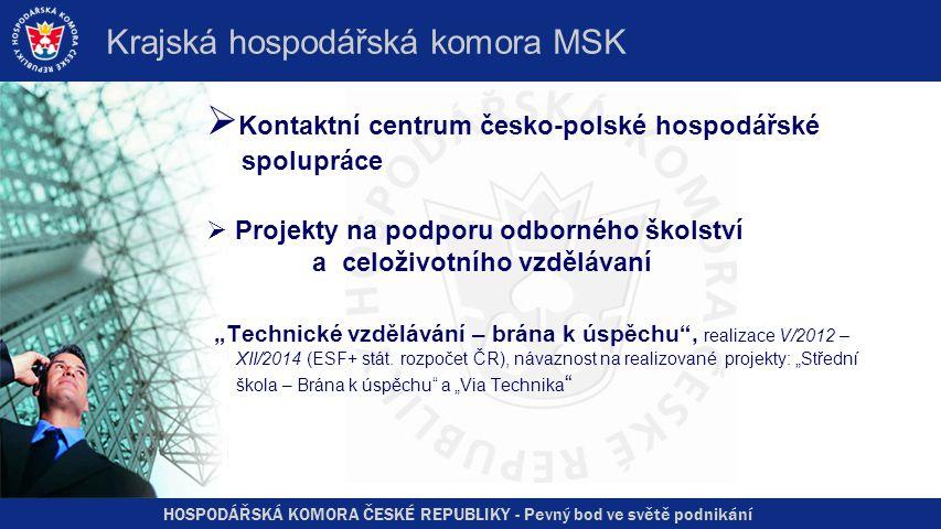 """HOSPODÁŘSKÁ KOMORA ČESKÉ REPUBLIKY - Pevný bod ve světě podnikání Krajská hospodářská komora MSK  Kontaktní centrum česko-polské hospodářské spolupráce  Projekty na podporu odborného školství a celoživotního vzdělávaní """"Technické vzdělávání – brána k úspěchu , realizace V/2012 – XII/2014 (ESF+ stát."""