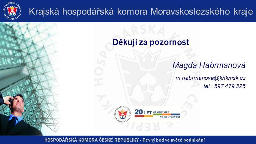 HOSPODÁŘSKÁ KOMORA ČESKÉ REPUBLIKY - Pevný bod ve světě podnikání Krajská hospodářská komora Moravskoslezského kraje Děkuji za pozornost Magda Habrman