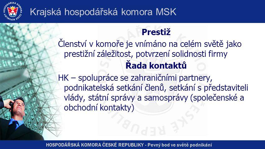 HOSPODÁŘSKÁ KOMORA ČESKÉ REPUBLIKY - Pevný bod ve světě podnikání Krajská hospodářská komora MSK Prestiž Členství v komoře je vnímáno na celém světě j