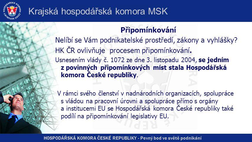 HOSPODÁŘSKÁ KOMORA ČESKÉ REPUBLIKY - Pevný bod ve světě podnikání Krajská hospodářská komora MSK Připomínkování Nelíbí se Vám podnikatelské prostředí, zákony a vyhlášky.