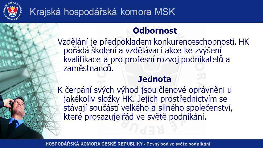 HOSPODÁŘSKÁ KOMORA ČESKÉ REPUBLIKY - Pevný bod ve světě podnikání Krajská hospodářská komora MSK Odbornost Vzdělání je předpokladem konkurenceschopnosti.