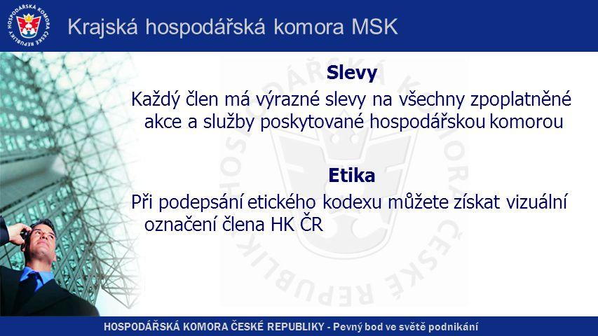 HOSPODÁŘSKÁ KOMORA ČESKÉ REPUBLIKY - Pevný bod ve světě podnikání Krajská hospodářská komora MSK Slevy Každý člen má výrazné slevy na všechny zpoplatn