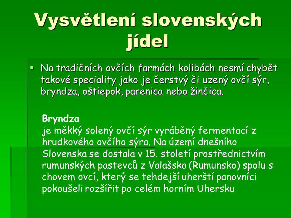Vysvětlení slovenských jídel  Na tradičních ovčích farmách kolibách nesmí chybět takové speciality jako je čerstvý či uzený ovčí sýr, bryndza, oštiepok, parenica nebo žinčica.