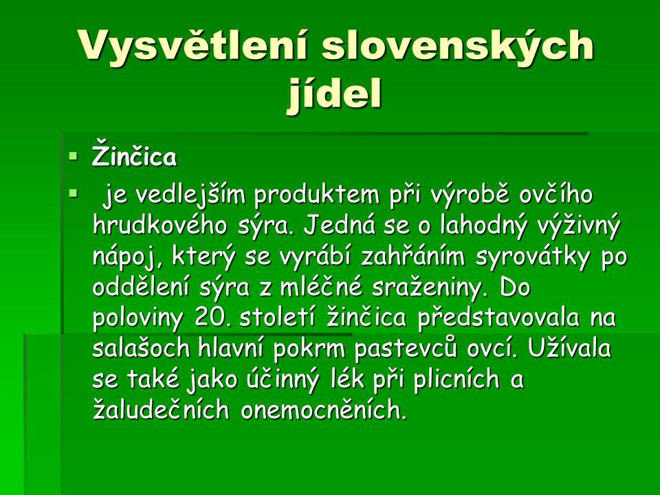Vysvětlení slovenských jídel ŽŽŽŽinčica  j j j je vedlejším produktem při výrobě ovčího hrudkového sýra. Jedná se o lahodný výživný nápoj, kte