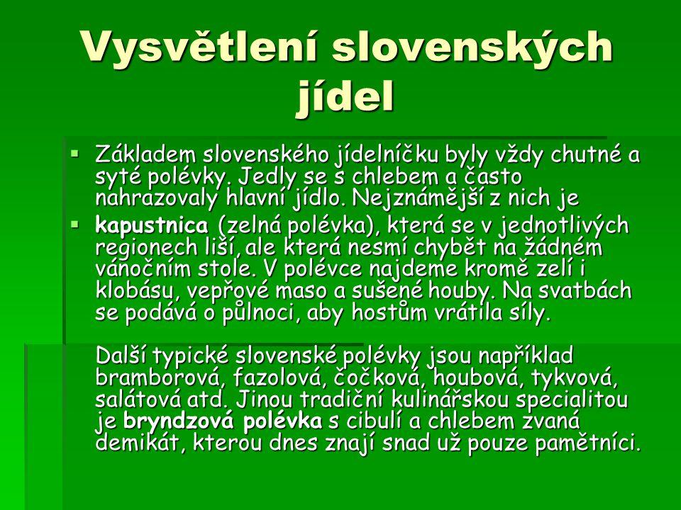 Vysvětlení slovenských jídel  Základem slovenského jídelníčku byly vždy chutné a syté polévky. Jedly se s chlebem a často nahrazovaly hlavní jídlo. N