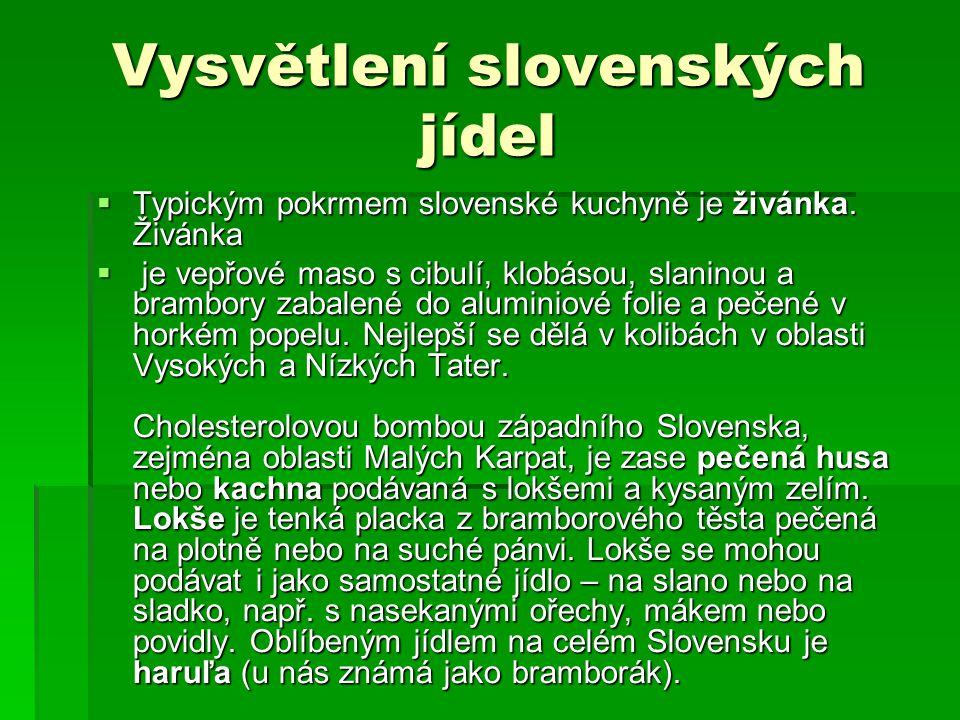 Vysvětlení slovenských jídel  Typickým pokrmem slovenské kuchyně je živánka. Živánka  je vepřové maso s cibulí, klobásou, slaninou a brambory zabale