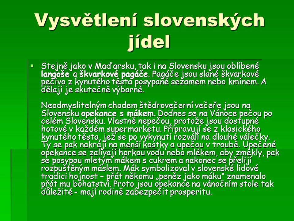 Vysvětlení slovenských jídel  Stejně jako v Maďarsku, tak i na Slovensku jsou oblíbené langoše a škvarkové pagáče. Pagáče jsou slané škvarkové pečivo