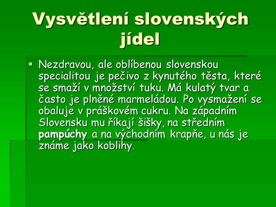 Vysvětlení slovenských jídel  Nezdravou, ale oblíbenou slovenskou specialitou je pečivo z kynutého těsta, které se smaží v množství tuku.