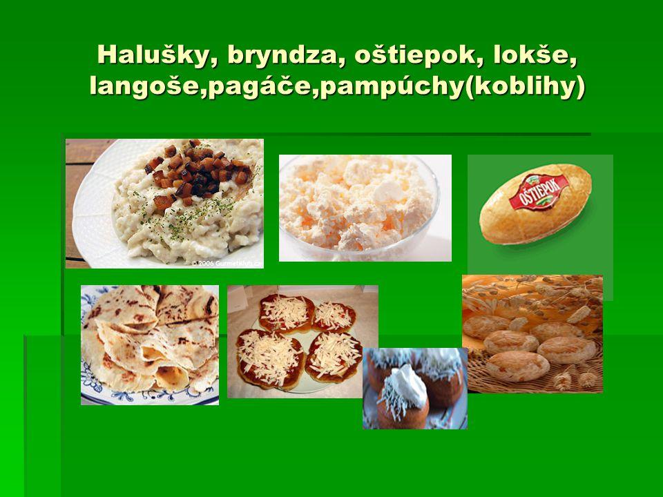 Halušky, bryndza, oštiepok, lokše, langoše,pagáče,pampúchy(koblihy)