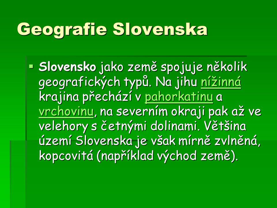 Geografie Slovenska  Slovensko jako země spojuje několik geografických typů. Na jihu nížinná krajina přechází v pahorkatinu a vrchovinu, na severním
