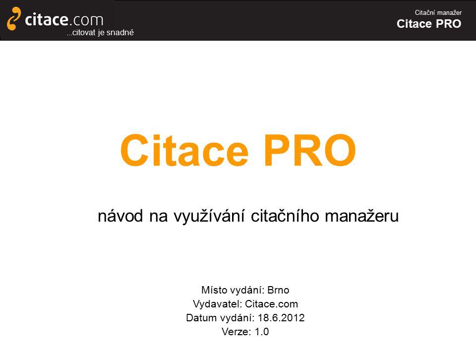 Citační manažer Citace PRO návod na využívání citačního manažeru Místo vydání: Brno Vydavatel: Citace.com Datum vydání: 18.6.2012 Verze: 1.0...citovat