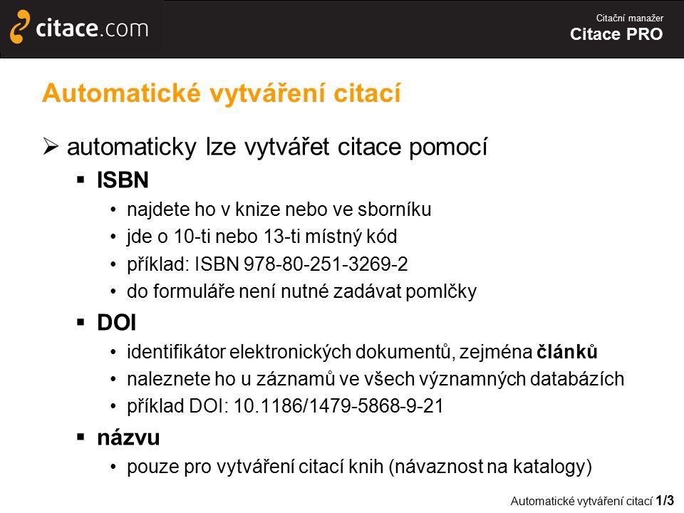 Citační manažer Citace PRO Automatické vytváření citací  automaticky lze vytvářet citace pomocí  ISBN najdete ho v knize nebo ve sborníku jde o 10-t