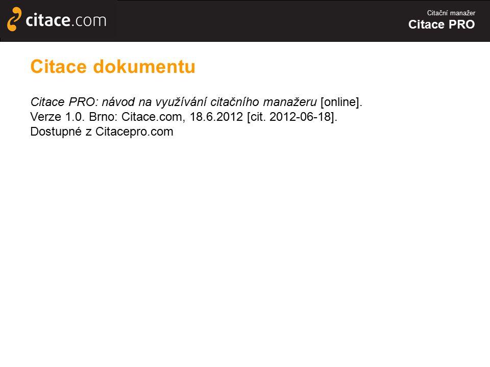 Citační manažer Citace PRO Citace dokumentu Citace PRO: návod na využívání citačního manažeru [online]. Verze 1.0. Brno: Citace.com, 18.6.2012 [cit. 2