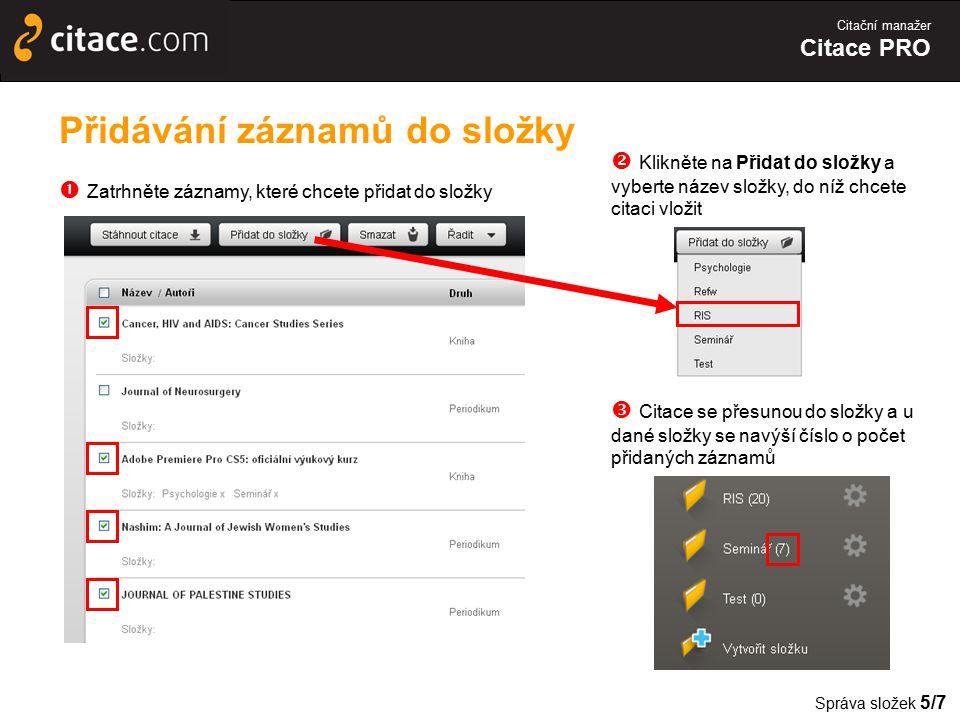 Citační manažer Citace PRO Přidávání záznamů do složky  Zatrhněte záznamy, které chcete přidat do složky Správa složek 5/7  Citace se přesunou do sl