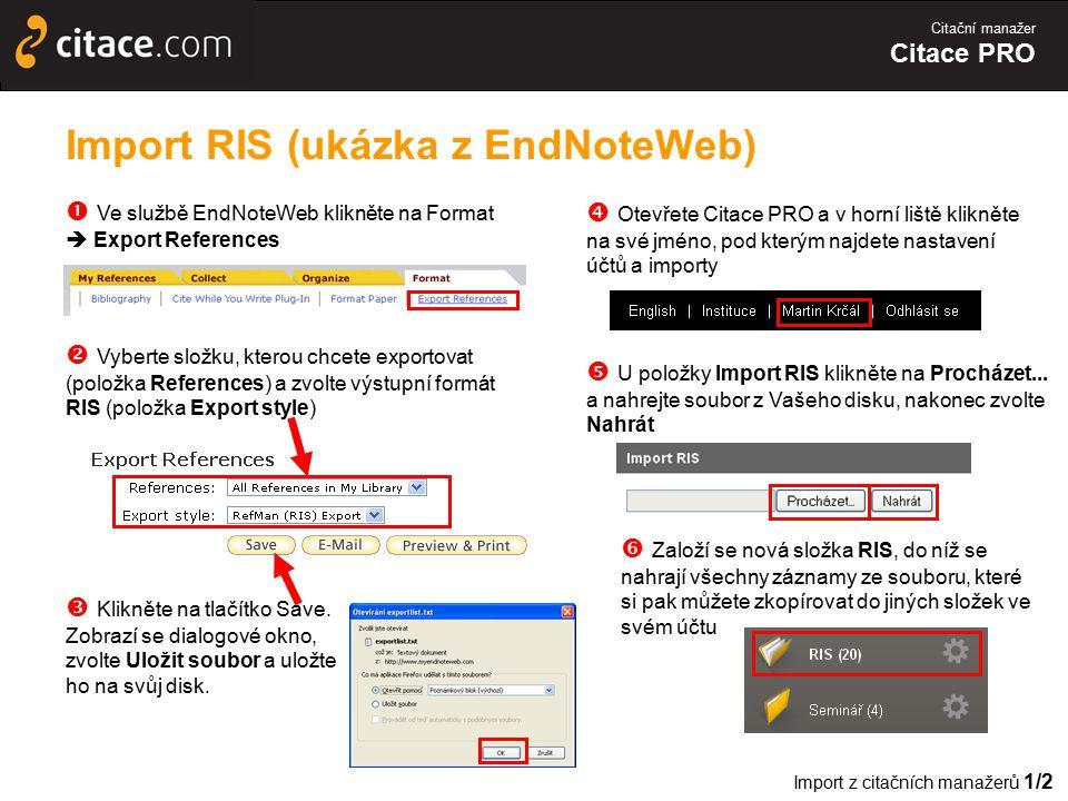 Citační manažer Citace PRO Import RIS (ukázka z EndNoteWeb)  Ve službě EndNoteWeb klikněte na Format  Export References  Vyberte složku, kterou chc